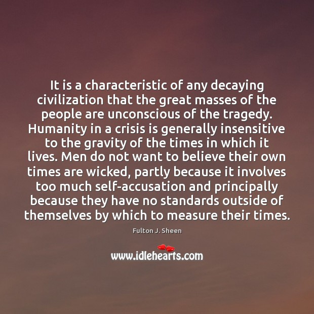 It is a characteristic of any decaying civilization that the great masses Image