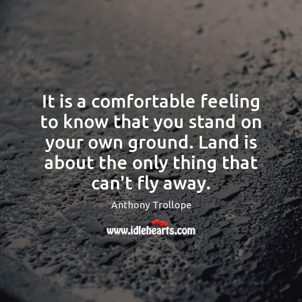 It is a comfortable feeling to know that you stand on your Image