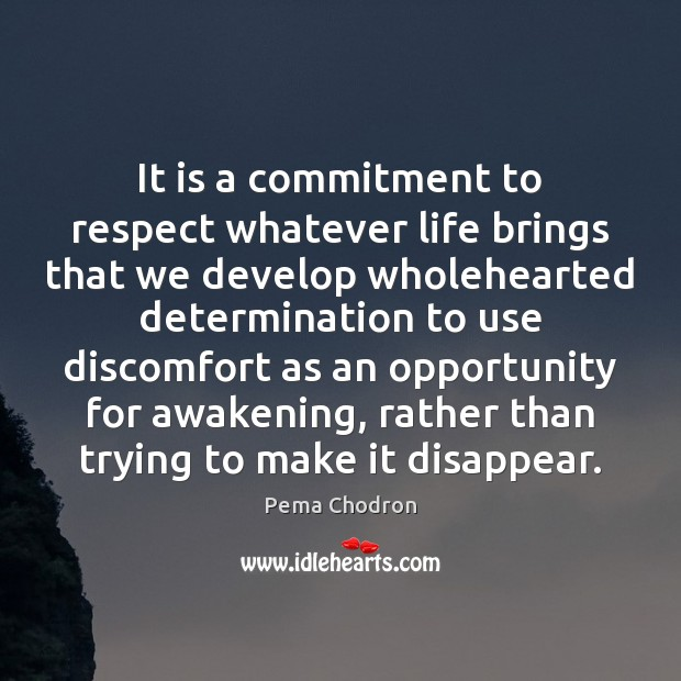It is a commitment to respect whatever life brings that we develop Awakening Quotes Image