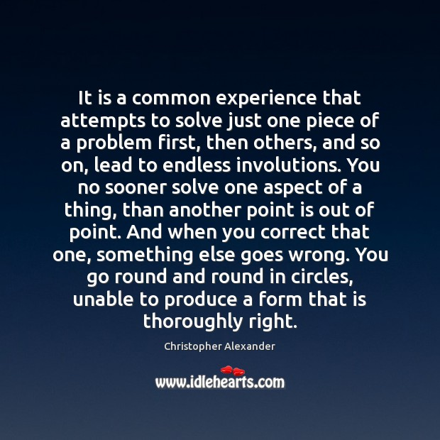 It is a common experience that attempts to solve just one piece Christopher Alexander Picture Quote