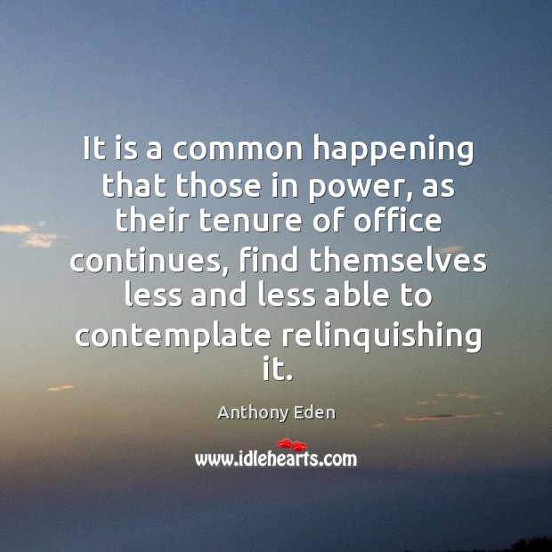 It is a common happening that those in power, as their tenure Image