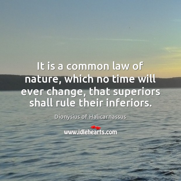 It is a common law of nature, which no time will ever Image