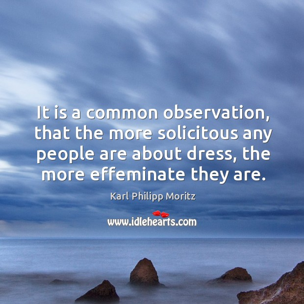 It is a common observation, that the more solicitous any people are about dress, the more effeminate they are. Image