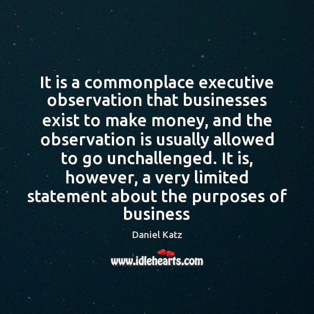 It is a commonplace executive observation that businesses exist to make money, Image