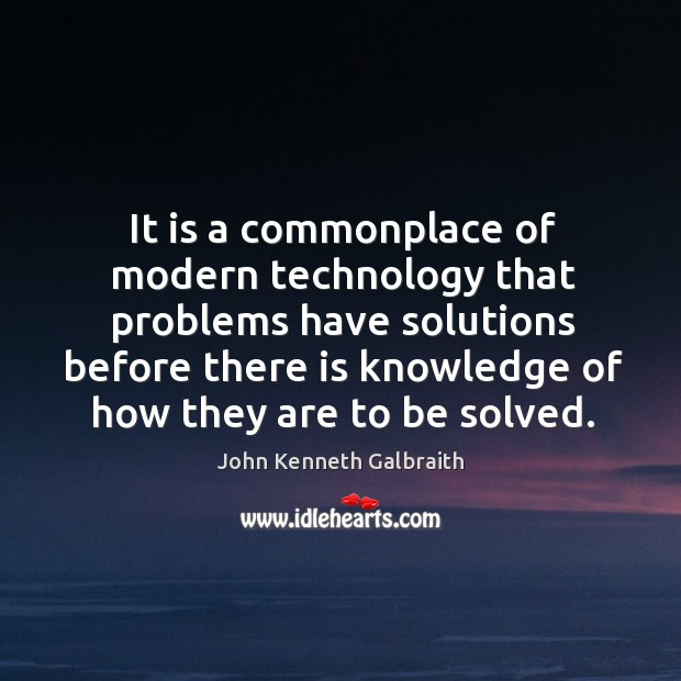 Image, It is a commonplace of modern technology that problems have solutions before there is knowledge of how they are to be solved.