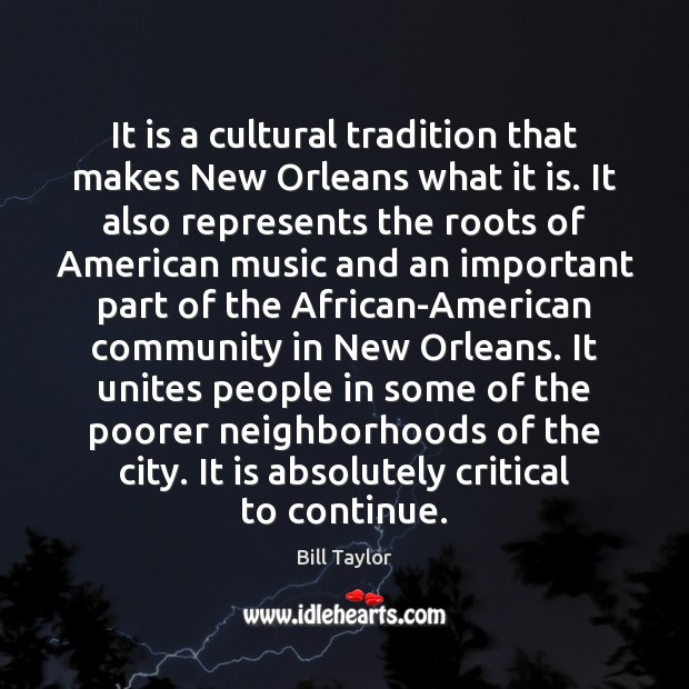 Image, It is a cultural tradition that makes New Orleans what it is.