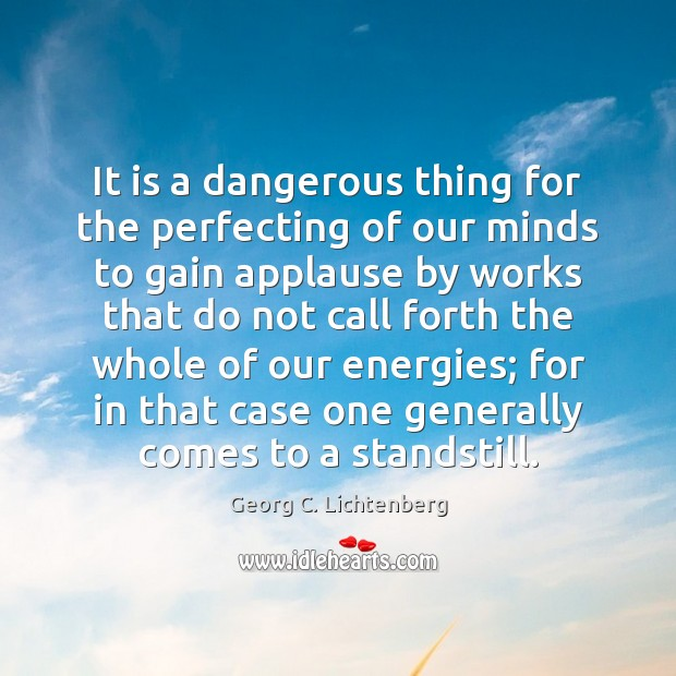 It is a dangerous thing for the perfecting of our minds to Image
