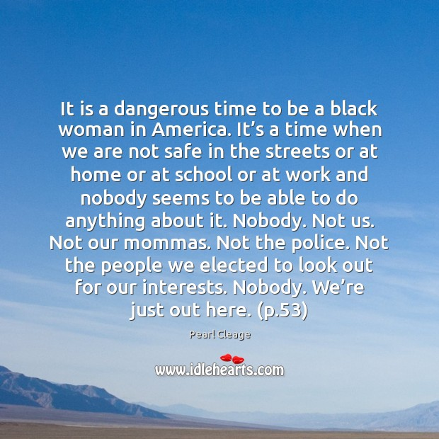 It is a dangerous time to be a black woman in America. Pearl Cleage Picture Quote