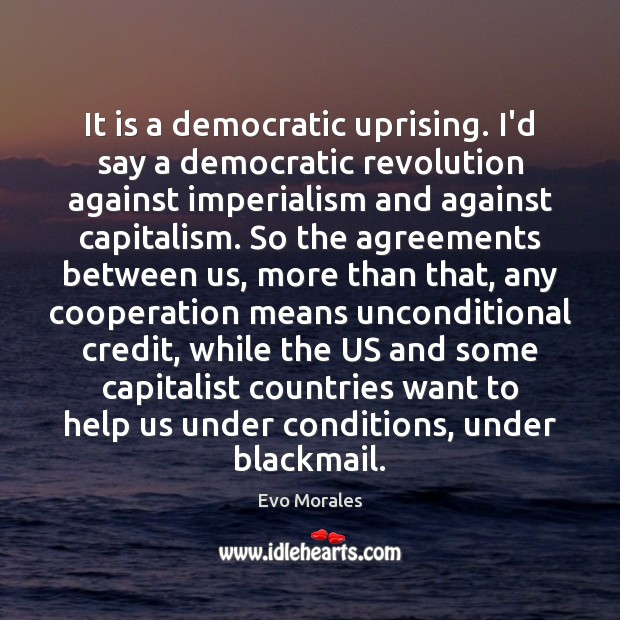It is a democratic uprising. I'd say a democratic revolution against imperialism Image