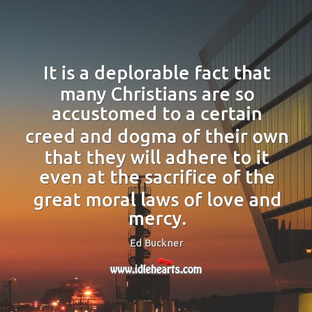 It is a deplorable fact that many Christians are so accustomed to Ed Buckner Picture Quote