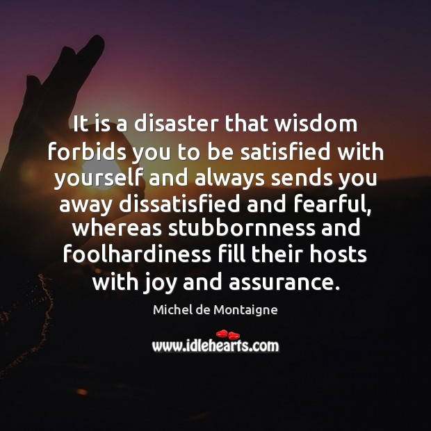 Image, It is a disaster that wisdom forbids you to be satisfied with