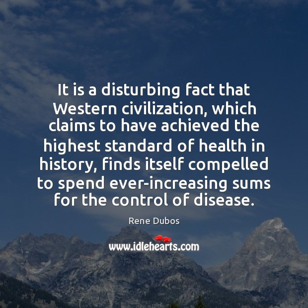 It is a disturbing fact that Western civilization, which claims to have Rene Dubos Picture Quote