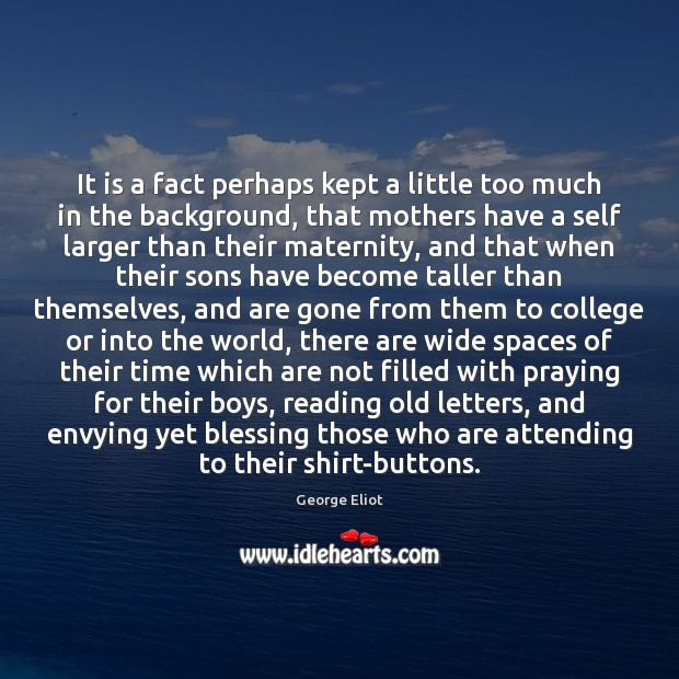It is a fact perhaps kept a little too much in the George Eliot Picture Quote