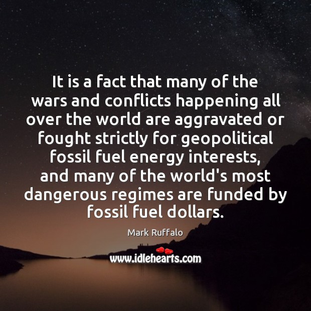 It is a fact that many of the wars and conflicts happening Mark Ruffalo Picture Quote