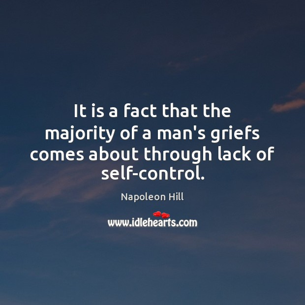 Image, It is a fact that the majority of a man's griefs comes about through lack of self-control.