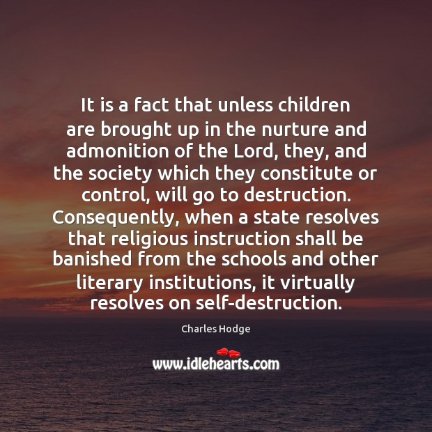 It is a fact that unless children are brought up in the Charles Hodge Picture Quote