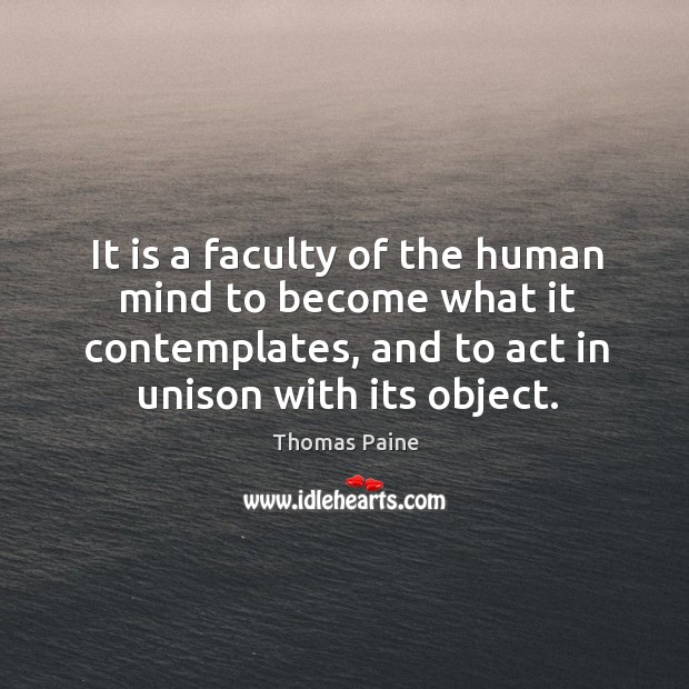 It is a faculty of the human mind to become what it Image