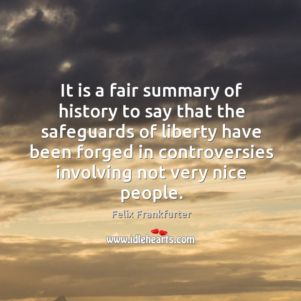 It is a fair summary of history to say that the safeguards of liberty have been forged Image
