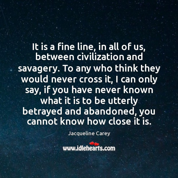 It is a fine line, in all of us, between civilization and Jacqueline Carey Picture Quote