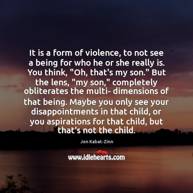It is a form of violence, to not see a being for Jon Kabat-Zinn Picture Quote