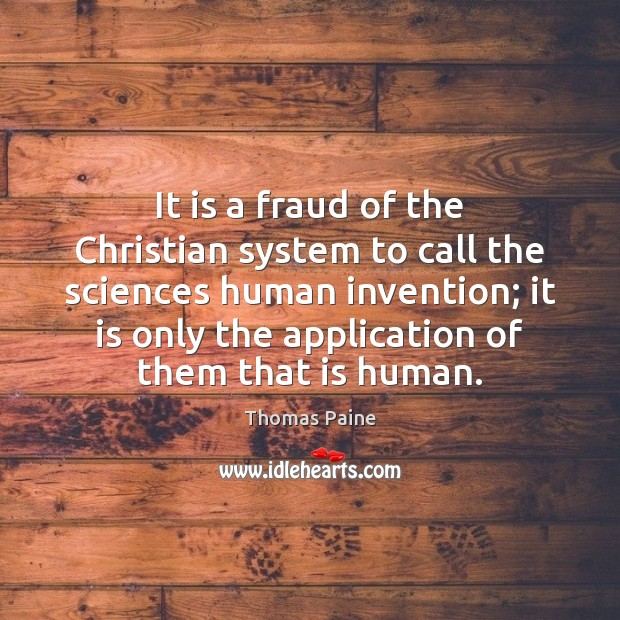 It is a fraud of the Christian system to call the sciences Image