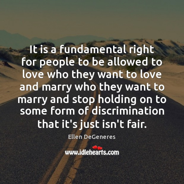 It is a fundamental right for people to be allowed to love Ellen DeGeneres Picture Quote