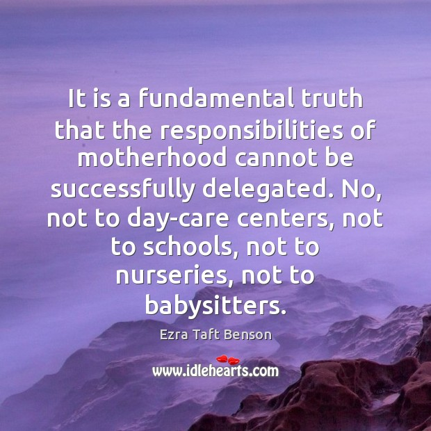 Image, It is a fundamental truth that the responsibilities of motherhood cannot be