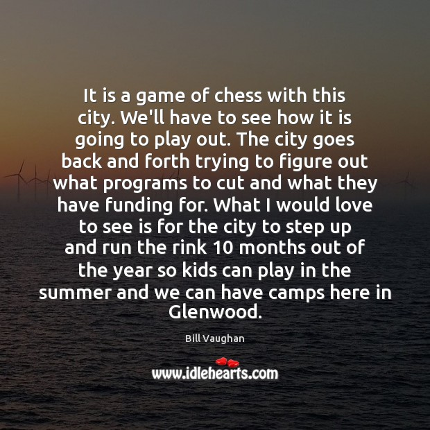 It is a game of chess with this city. We'll have to Image