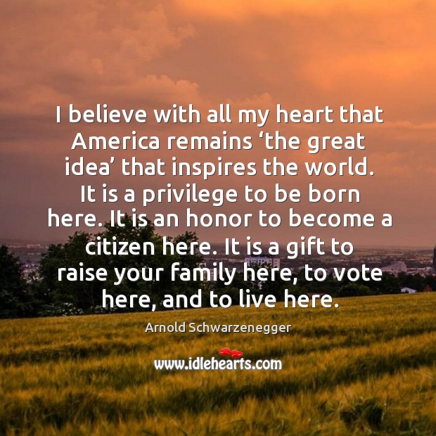 It is a gift to raise your family here, to vote here, and to live here. Image