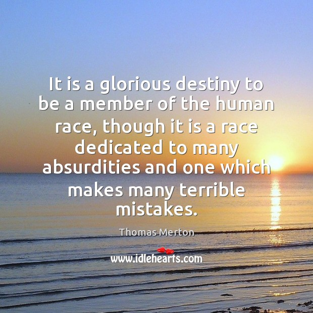 It is a glorious destiny to be a member of the human Thomas Merton Picture Quote
