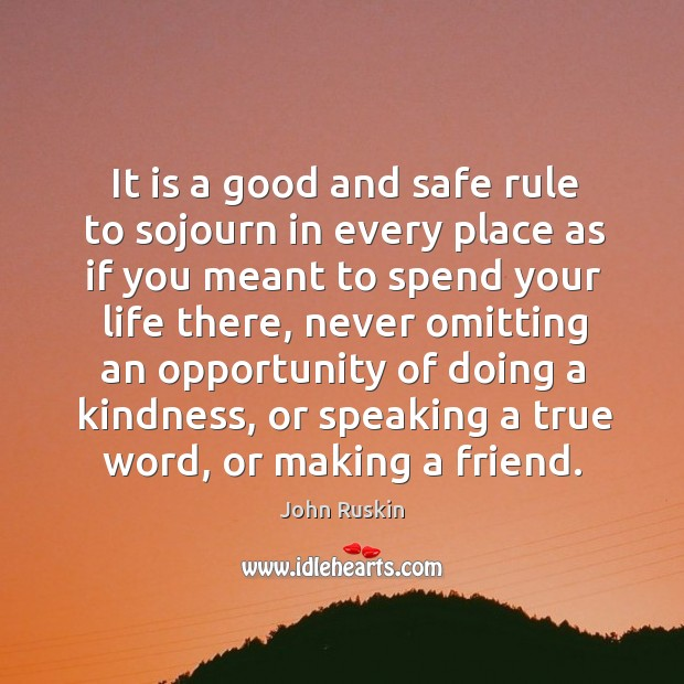 It is a good and safe rule to sojourn in every place Image