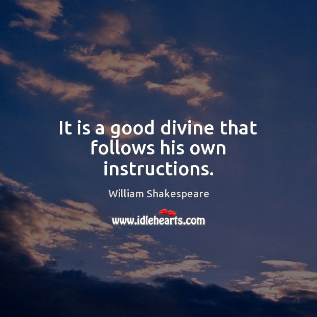 It is a good divine that follows his own instructions. Image