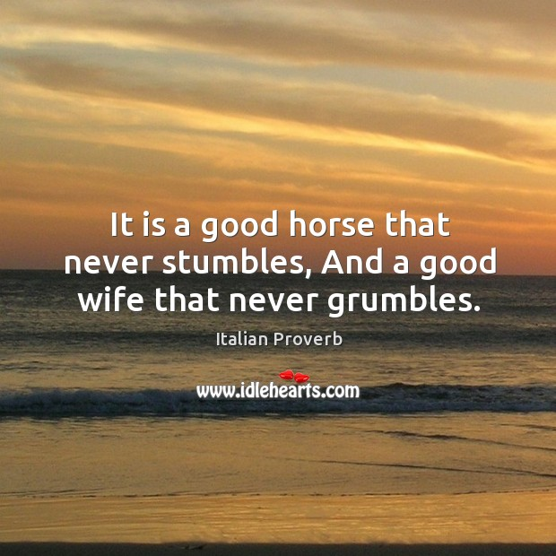 Image, It is a good horse that never stumbles, and a good wife that never grumbles.