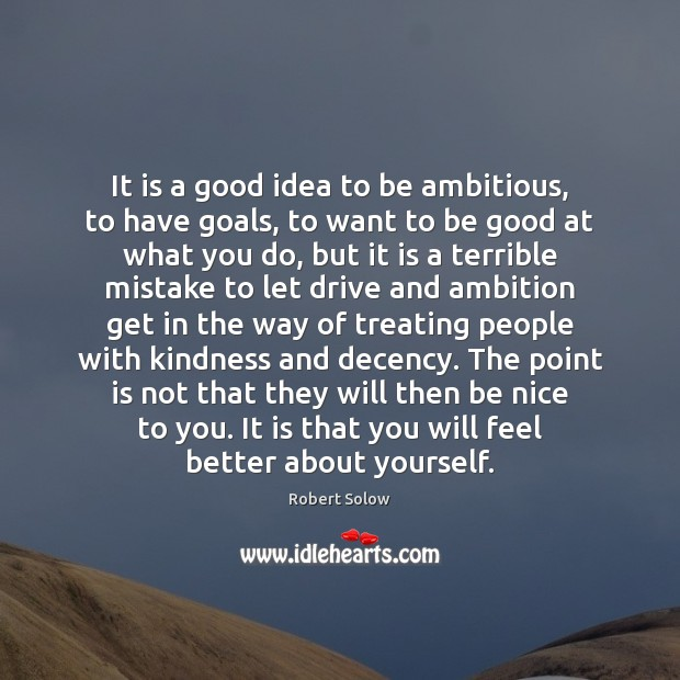 It is a good idea to be ambitious, to have goals, to Image