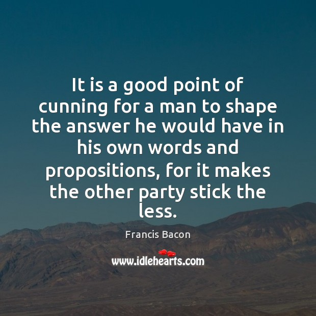 Image, It is a good point of cunning for a man to shape