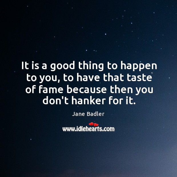 It is a good thing to happen to you, to have that Image