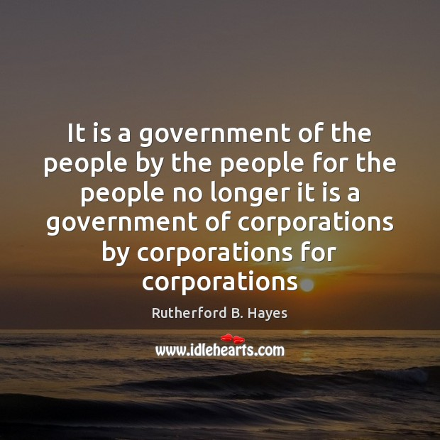 It is a government of the people by the people for the Rutherford B. Hayes Picture Quote