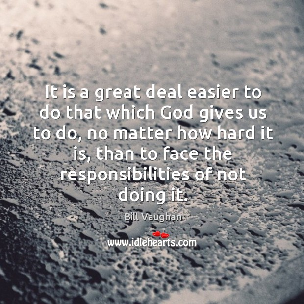 It is a great deal easier to do that which God gives Image