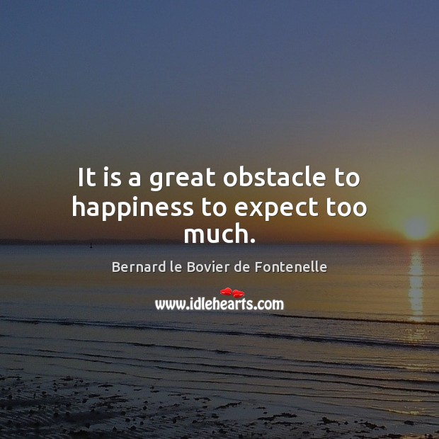 Image, It is a great obstacle to happiness to expect too much.