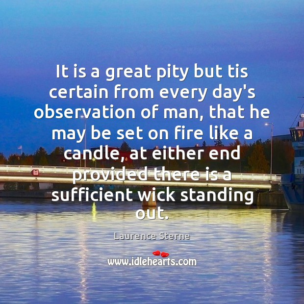 It is a great pity but tis certain from every day's observation Laurence Sterne Picture Quote