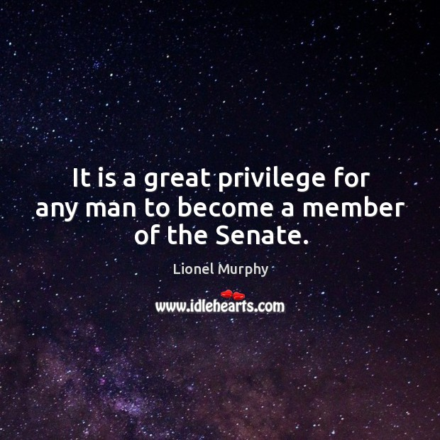 It is a great privilege for any man to become a member of the senate. Image