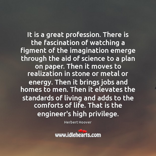 Image, It is a great profession. There is the fascination of watching a