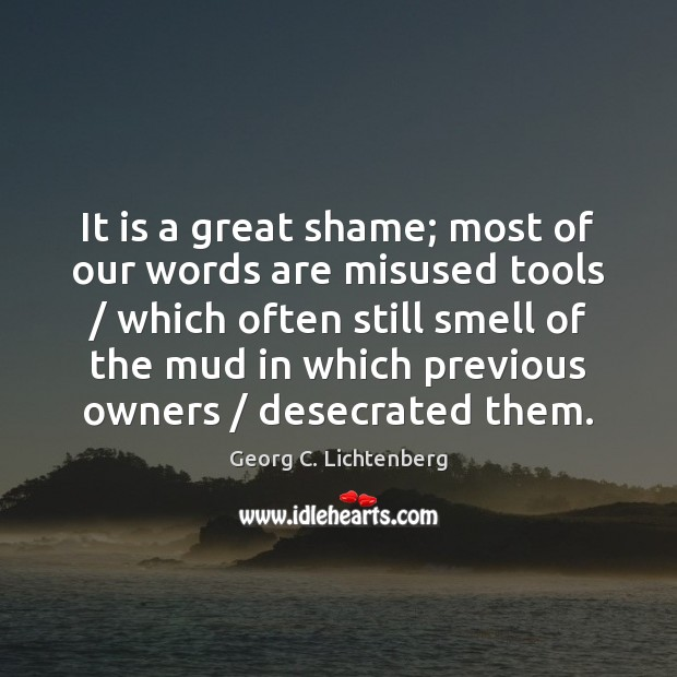 It is a great shame; most of our words are misused tools / Image