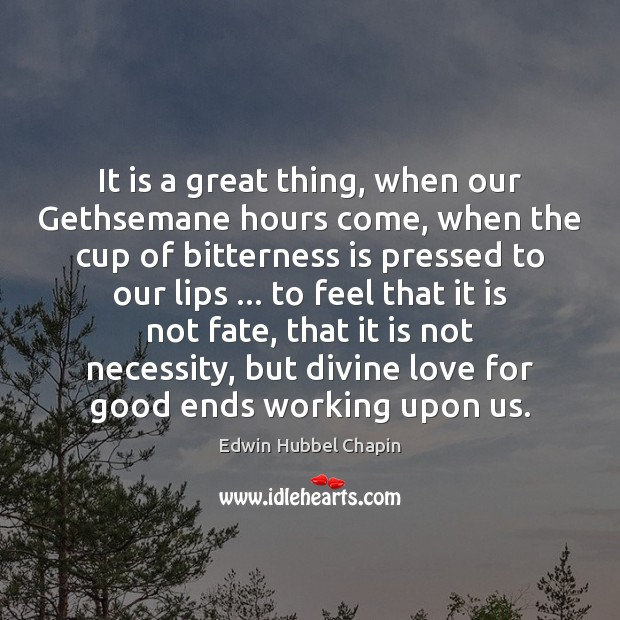 It is a great thing, when our Gethsemane hours come, when the Edwin Hubbel Chapin Picture Quote
