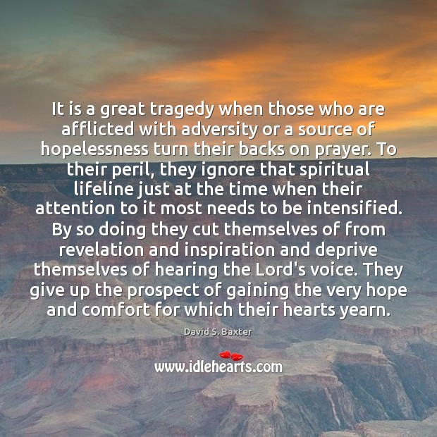It is a great tragedy when those who are afflicted with adversity Image