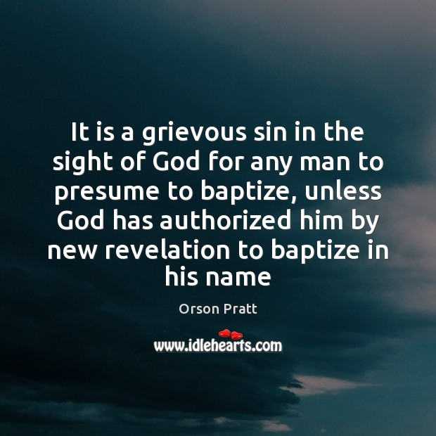 It is a grievous sin in the sight of God for any Orson Pratt Picture Quote
