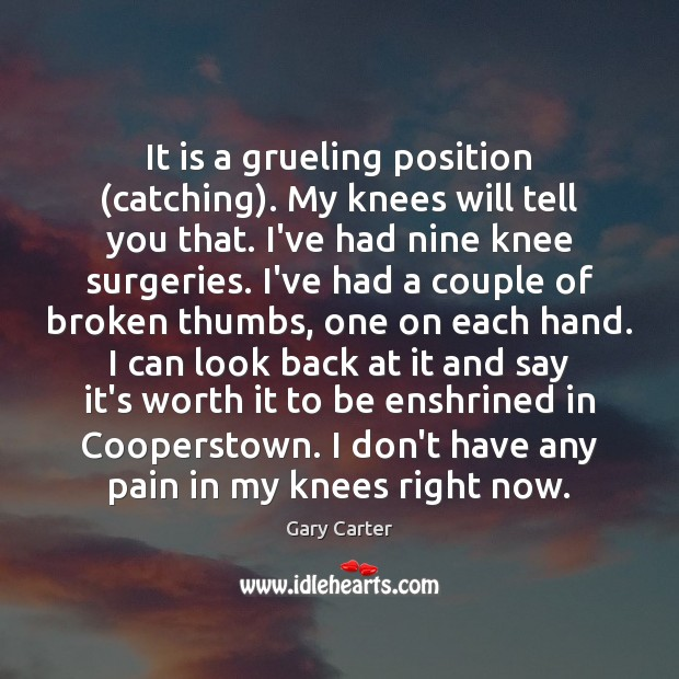 It is a grueling position (catching). My knees will tell you that. Image