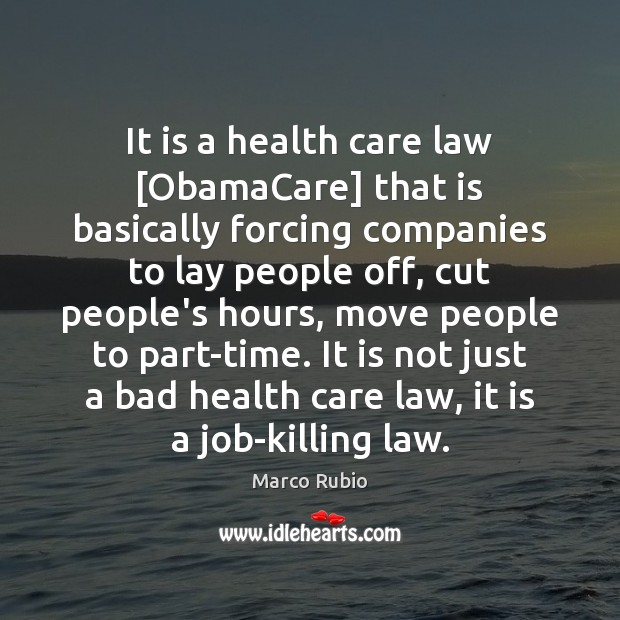 Image, It is a health care law [ObamaCare] that is basically forcing companies