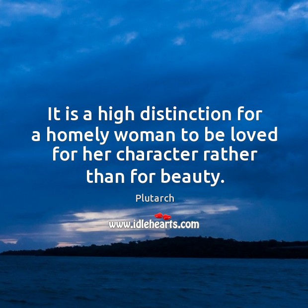 Image, It is a high distinction for a homely woman to be loved