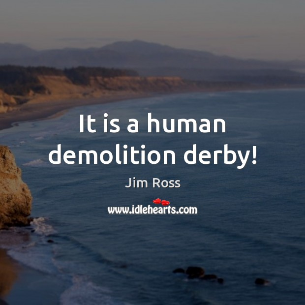 It is a human demolition derby! Image